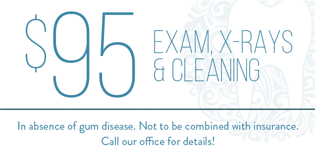 $95 Exam, X-rays & Cleaning (In absence of gum disease. Not to be combined with insurance. Call our office for details!)